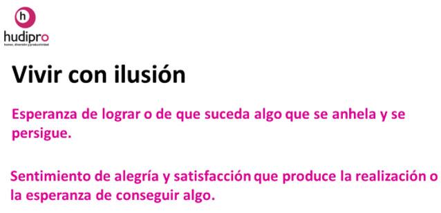 Vivir con Ilusión y Esperanza. Hudipro, Happy Work, Happy Life.